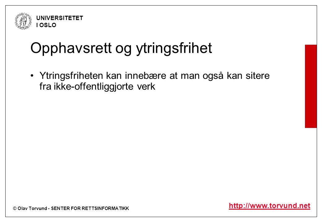 © Olav Torvund - SENTER FOR RETTSINFORMATIKK UNIVERSITETET I OSLO http://www.torvund.net Opphavsrett og ytringsfrihet Ytringsfriheten kan innebære at
