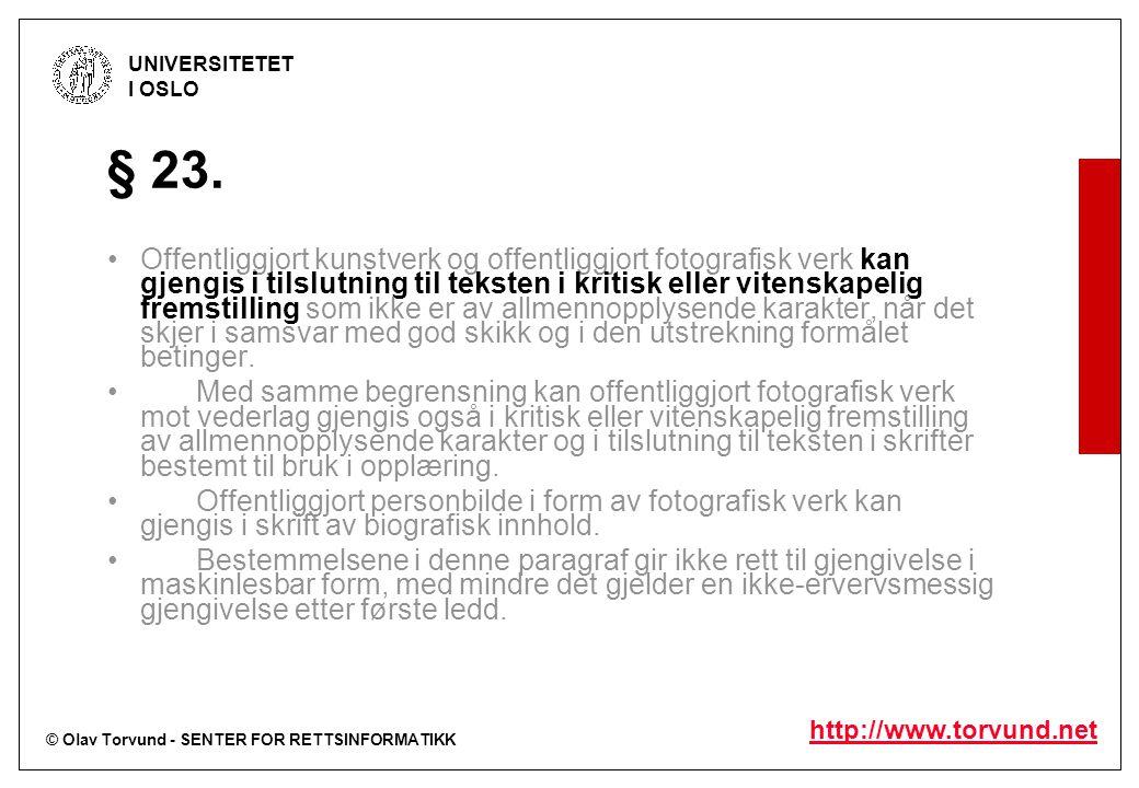 © Olav Torvund - SENTER FOR RETTSINFORMATIKK UNIVERSITETET I OSLO http://www.torvund.net § 23. Offentliggjort kunstverk og offentliggjort fotografisk