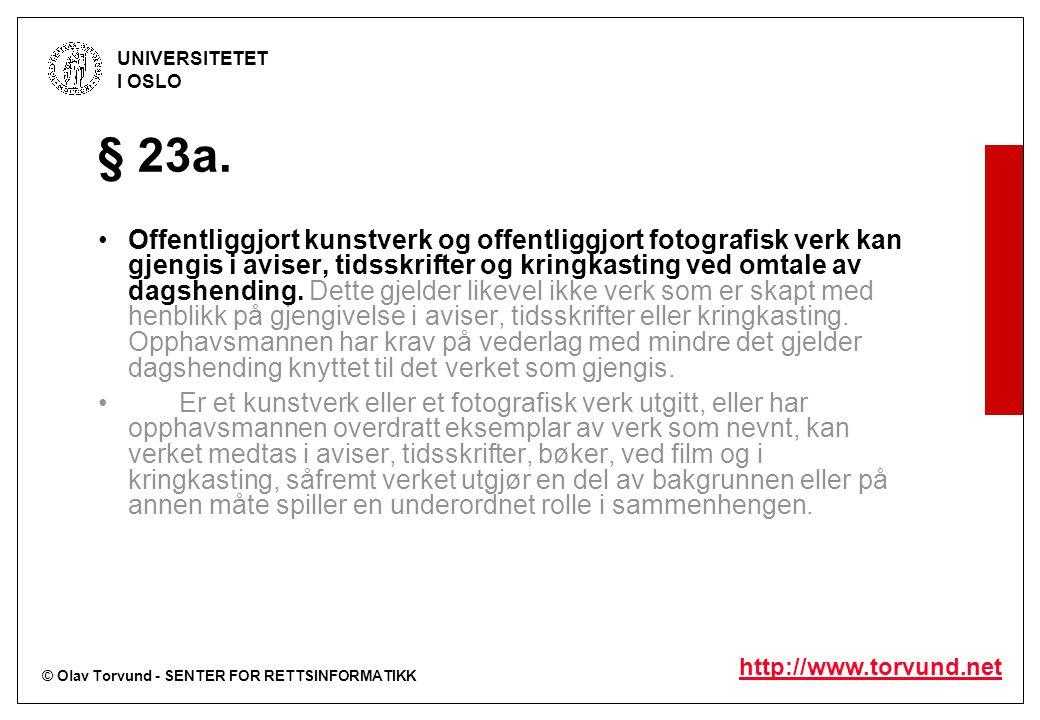 © Olav Torvund - SENTER FOR RETTSINFORMATIKK UNIVERSITETET I OSLO http://www.torvund.net § 23a. Offentliggjort kunstverk og offentliggjort fotografisk