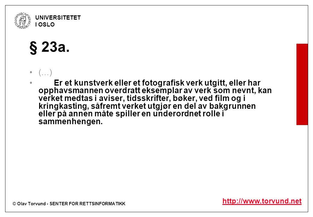 © Olav Torvund - SENTER FOR RETTSINFORMATIKK UNIVERSITETET I OSLO http://www.torvund.net § 23a. (…) Er et kunstverk eller et fotografisk verk utgitt,