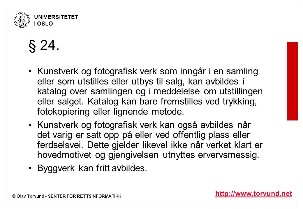 © Olav Torvund - SENTER FOR RETTSINFORMATIKK UNIVERSITETET I OSLO http://www.torvund.net § 24. Kunstverk og fotografisk verk som inngår i en samling e