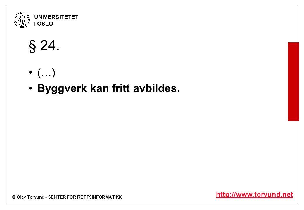 © Olav Torvund - SENTER FOR RETTSINFORMATIKK UNIVERSITETET I OSLO http://www.torvund.net § 24. (…) Byggverk kan fritt avbildes.