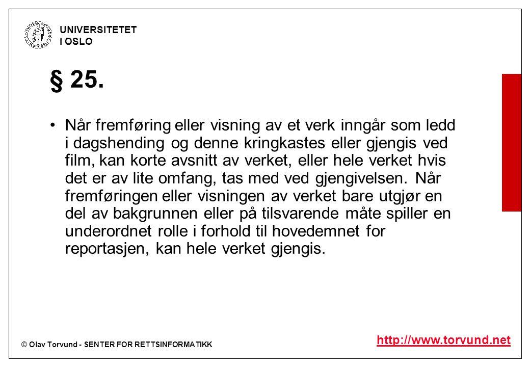 © Olav Torvund - SENTER FOR RETTSINFORMATIKK UNIVERSITETET I OSLO http://www.torvund.net § 25. Når fremføring eller visning av et verk inngår som ledd