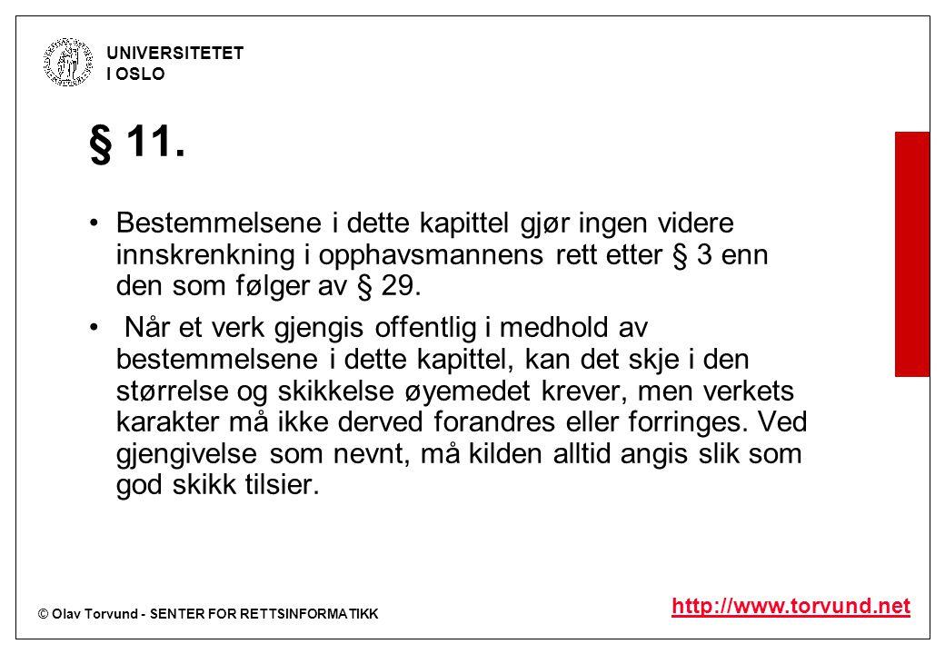 © Olav Torvund - SENTER FOR RETTSINFORMATIKK UNIVERSITETET I OSLO http://www.torvund.net § 11. Bestemmelsene i dette kapittel gjør ingen videre innskr