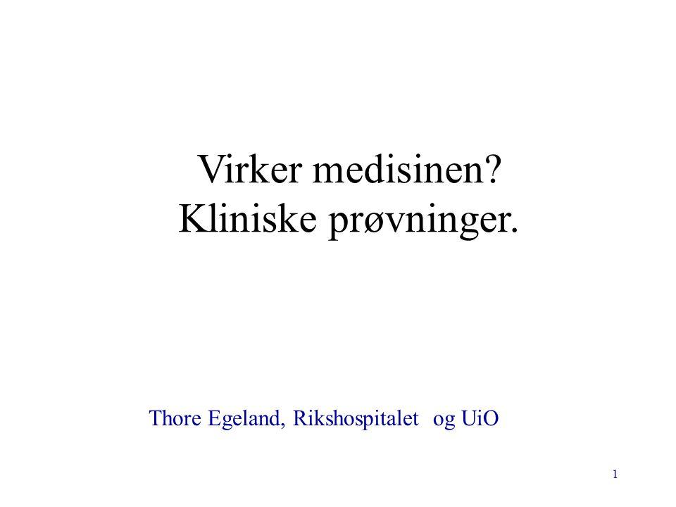 1 Virker medisinen? Kliniske prøvninger. Thore Egeland, Rikshospitalet og UiO