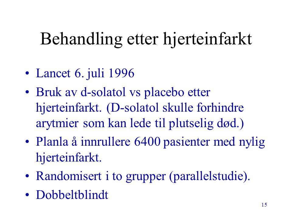 15 Behandling etter hjerteinfarkt Lancet 6. juli 1996 Bruk av d-solatol vs placebo etter hjerteinfarkt. (D-solatol skulle forhindre arytmier som kan l