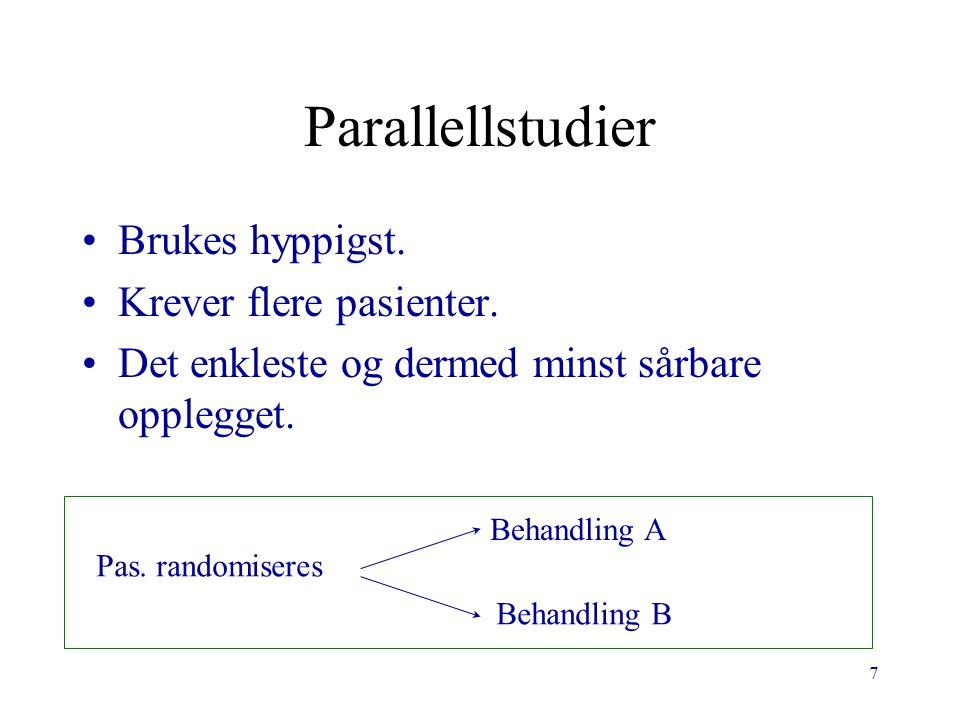 7 Parallellstudier Brukes hyppigst. Krever flere pasienter. Det enkleste og dermed minst sårbare opplegget. Pas. randomiseres Behandling A Behandling