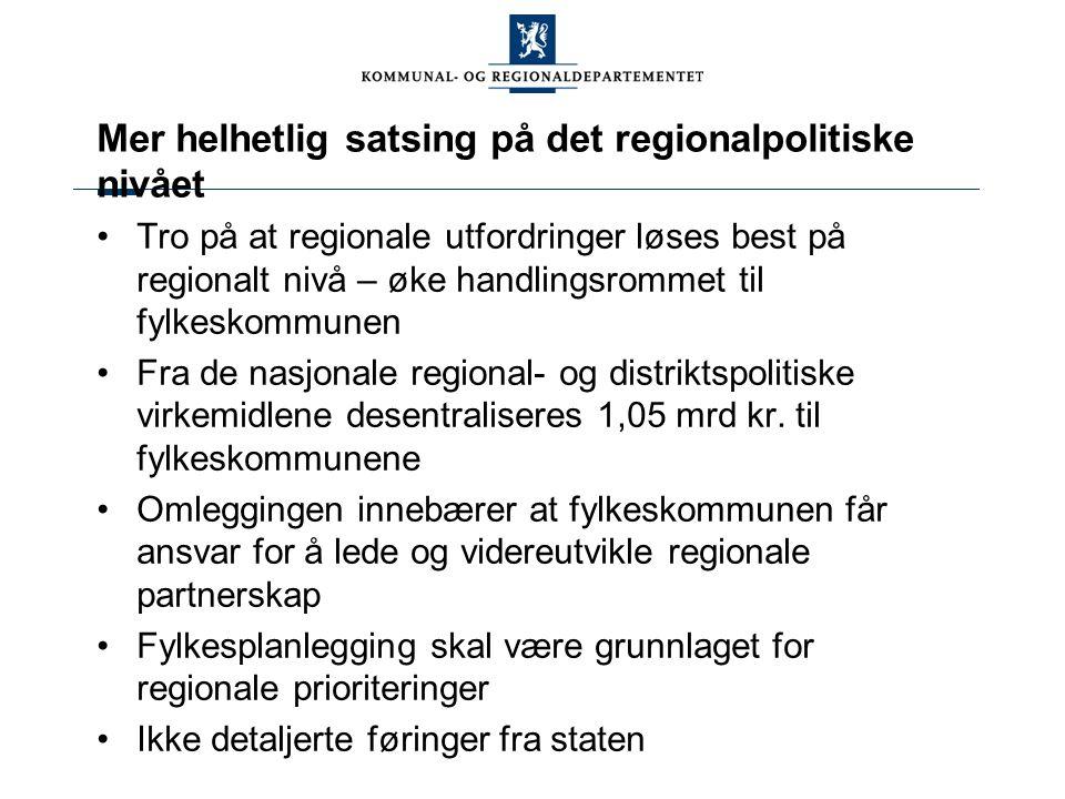 Mer helhetlig satsing på det regionalpolitiske nivået Tro på at regionale utfordringer løses best på regionalt nivå – øke handlingsrommet til fylkesko