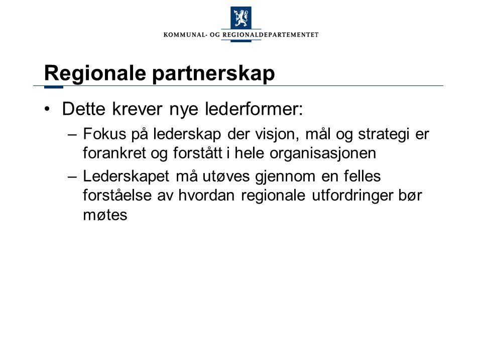 Regionale partnerskap Dette krever nye lederformer: –Fokus på lederskap der visjon, mål og strategi er forankret og forstått i hele organisasjonen –Le