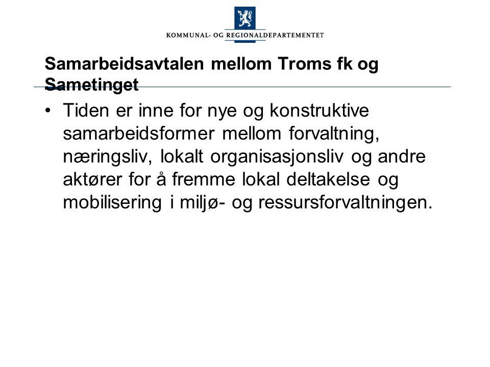 Samarbeidsavtalen mellom Troms fk og Sametinget Tiden er inne for nye og konstruktive samarbeidsformer mellom forvaltning, næringsliv, lokalt organisa