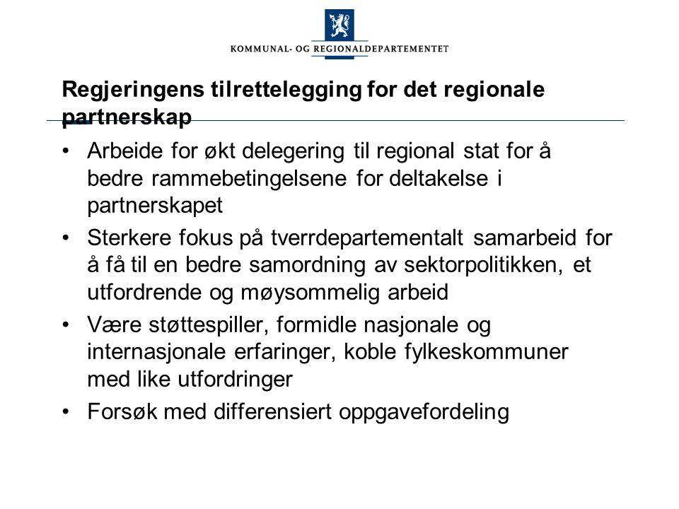 Regjeringens tilrettelegging for det regionale partnerskap Arbeide for økt delegering til regional stat for å bedre rammebetingelsene for deltakelse i