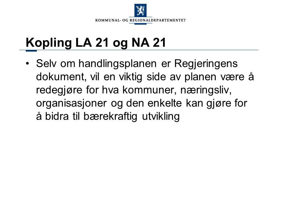 Kopling LA 21 og NA 21 Selv om handlingsplanen er Regjeringens dokument, vil en viktig side av planen være å redegjøre for hva kommuner, næringsliv, o