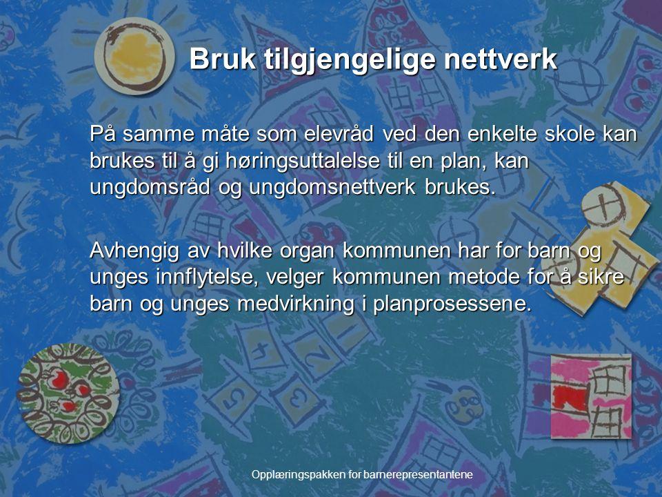Opplæringspakken for barnerepresentantene Bruk tilgjengelige nettverk På samme måte som elevråd ved den enkelte skole kan brukes til å gi høringsuttal