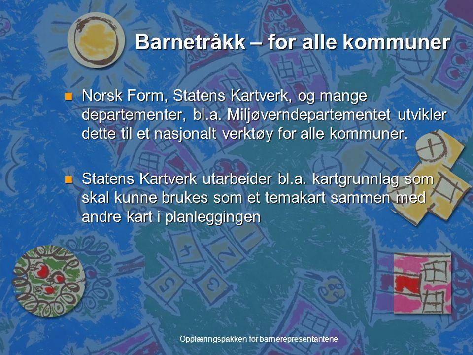 Opplæringspakken for barnerepresentantene Barnetråkk – for alle kommuner n Norsk Form, Statens Kartverk, og mange departementer, bl.a. Miljøverndepart
