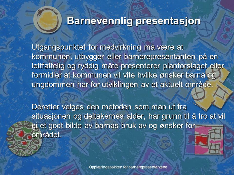 Opplæringspakken for barnerepresentantene Barnevennlig presentasjon Utgangspunktet for medvirkning må være at kommunen, utbygger eller barnerepresenta