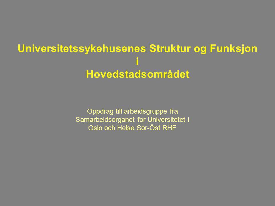 Universitetssykehusenes Struktur og Funksjon i Hovedstadsområdet Oppdrag till arbeidsgruppe fra Samarbeidsorganet for Universitetet i Oslo och Helse S