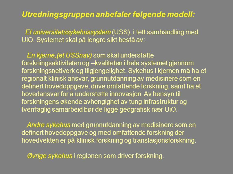 Utredningsgruppen anbefaler følgende modell: Et universitetssykehussystem (USS), i tett samhandling med UiO. Systemet skal på lengre sikt bestå av: En