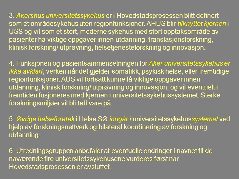 3. Akershus universitetssykehus er i Hovedstadsprosessen blitt definert som et områdesykehus uten regionfunksjoner. AHUS blir tilknyttet kjernen i USS