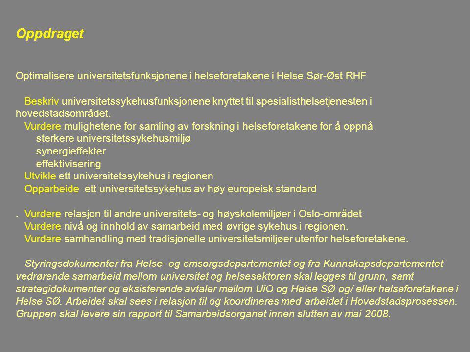 Oppdraget Optimalisere universitetsfunksjonene i helseforetakene i Helse Sør-Øst RHF Beskriv universitetssykehusfunksjonene knyttet til spesialisthelsetjenesten i hovedstadsområdet.