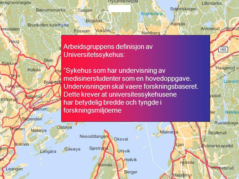Arbeidsgruppens definisjon av Universitetssykehus: Sykehus som har undervisning av medisinerstudenter som en hovedoppgave.