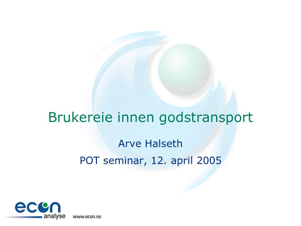 Brukereie innen godstransport Arve Halseth POT seminar, 12. april 2005
