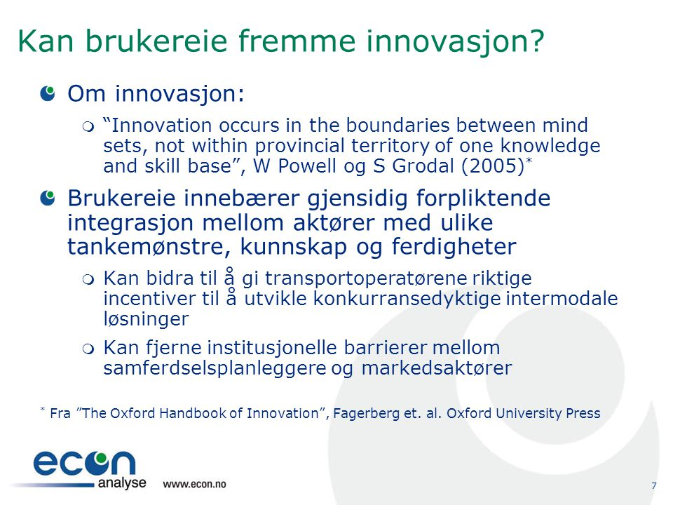 """7 Kan brukereie fremme innovasjon? Om innovasjon:  """"Innovation occurs in the boundaries between mind sets, not within provincial territory of one kno"""