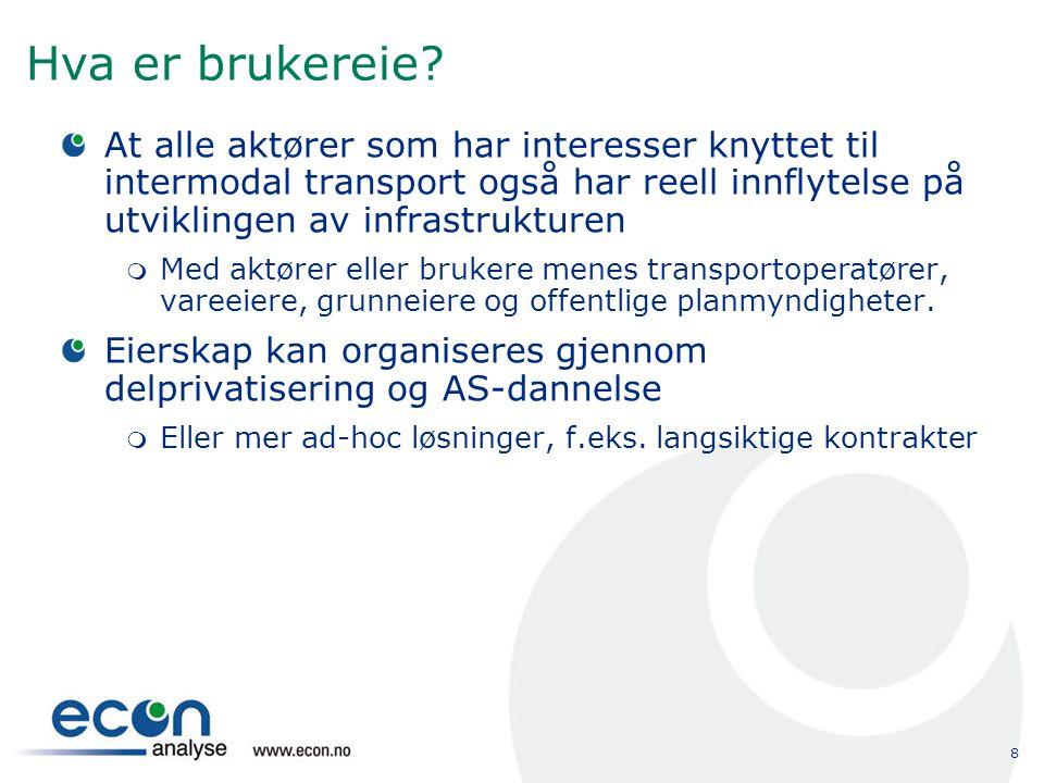 8 Hva er brukereie? At alle aktører som har interesser knyttet til intermodal transport også har reell innflytelse på utviklingen av infrastrukturen 