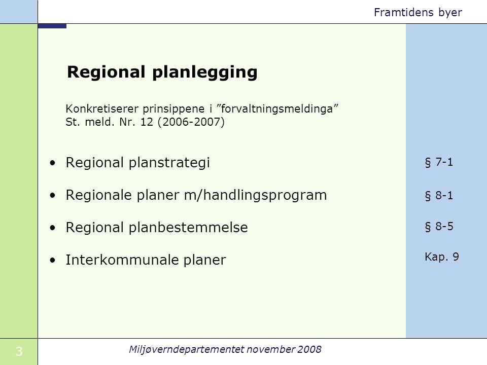 3 Miljøverndepartementet november 2008 Framtidens byer Regional planlegging Konkretiserer prinsippene i forvaltningsmeldinga St.