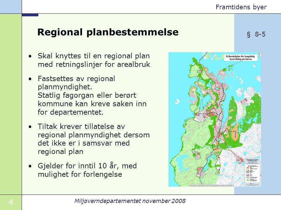 4 Miljøverndepartementet november 2008 Framtidens byer Regional planbestemmelse Skal knyttes til en regional plan med retningslinjer for arealbruk Fastsettes av regional planmyndighet.