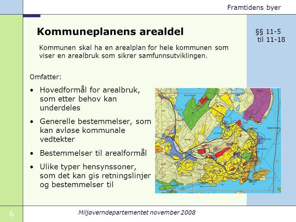 7 Miljøverndepartementet november 2008 Framtidens byer Arealformål og hensynssoner Hensynssoner: Et område med naturgitte eller andre egenskaper som vi må ta hensyn til når vi bestemmer arealbruken.