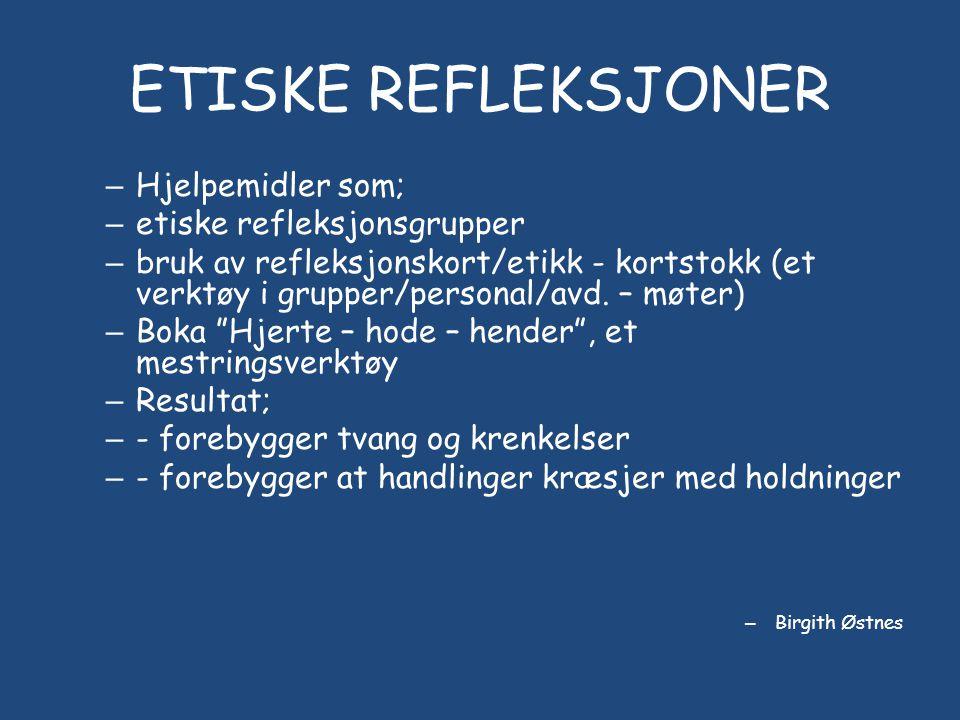 ETISKE REFLEKSJONER – Hjelpemidler som; – etiske refleksjonsgrupper – bruk av refleksjonskort/etikk - kortstokk (et verktøy i grupper/personal/avd.