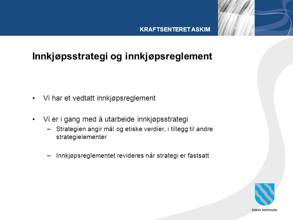 KRAFTSENTERET ASKIM Innkjøpsstrategi og innkjøpsreglement Vi har et vedtatt innkjøpsreglement Vi er i gang med å utarbeide innkjøpsstrategi –Strategie