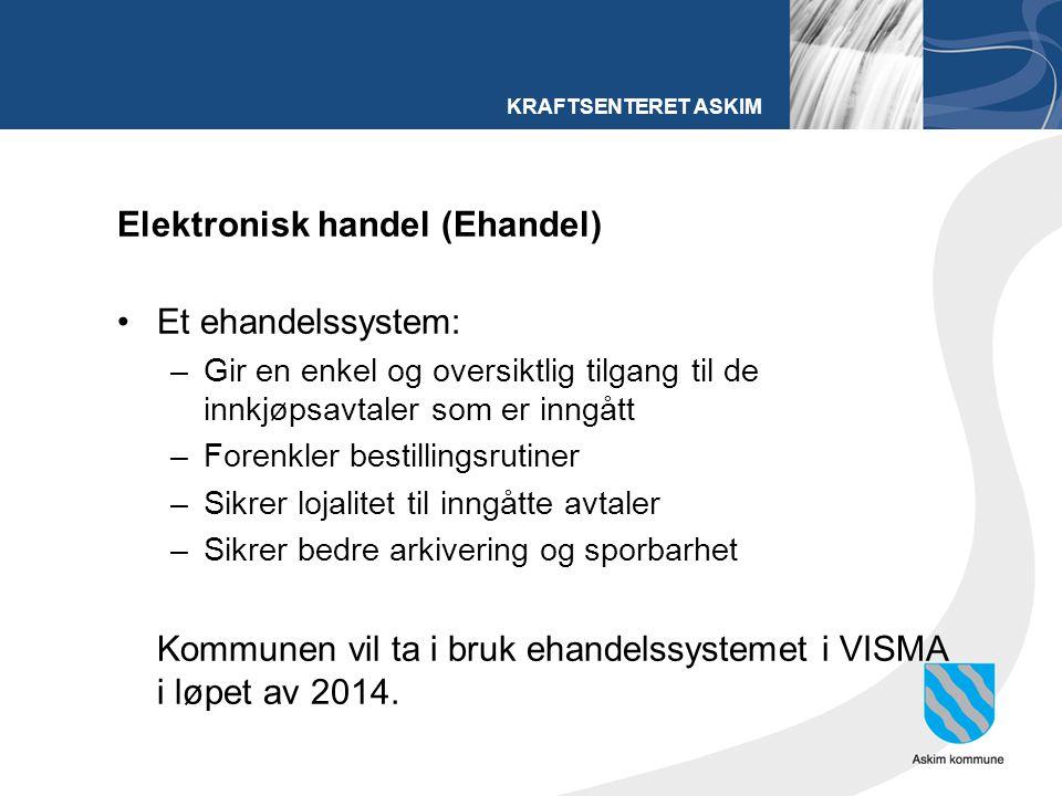 KRAFTSENTERET ASKIM Elektronisk handel (Ehandel) Et ehandelssystem: –Gir en enkel og oversiktlig tilgang til de innkjøpsavtaler som er inngått –Forenk