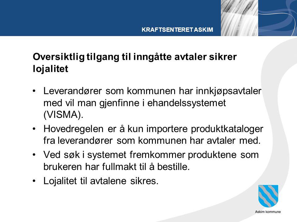 KRAFTSENTERET ASKIM Oversiktlig tilgang til inngåtte avtaler sikrer lojalitet Leverandører som kommunen har innkjøpsavtaler med vil man gjenfinne i ehandelssystemet (VISMA).