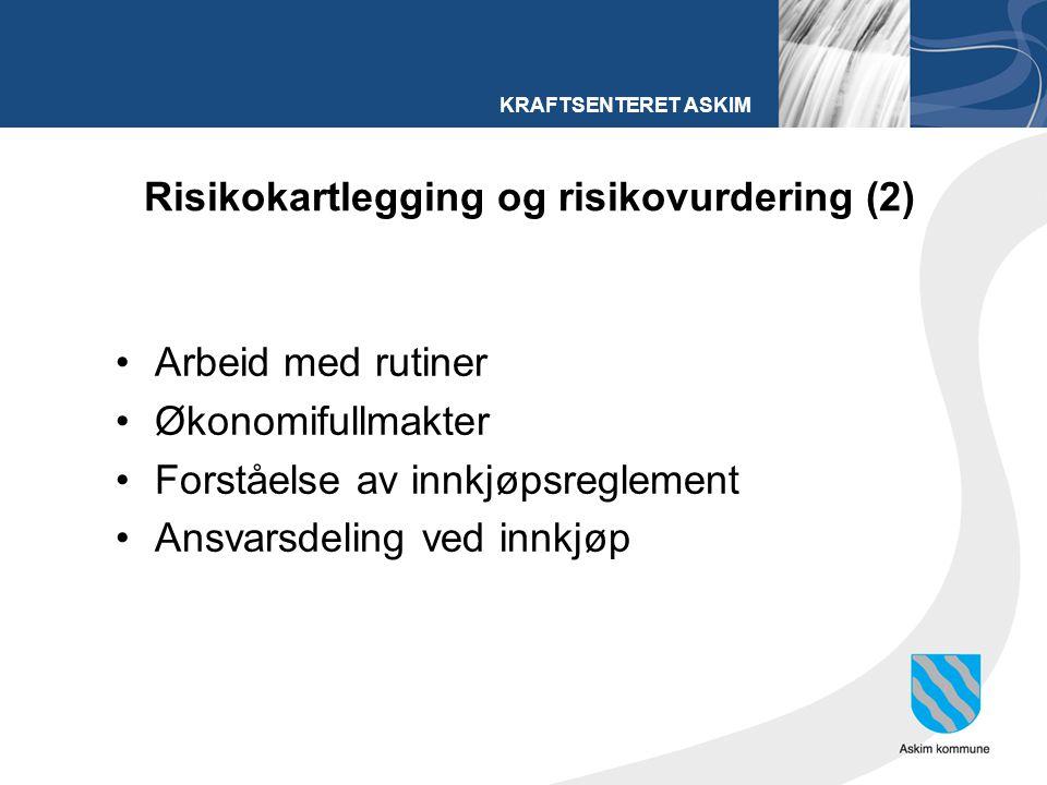 KRAFTSENTERET ASKIM Risikokartlegging og risikovurdering (2) Arbeid med rutiner Økonomifullmakter Forståelse av innkjøpsreglement Ansvarsdeling ved in