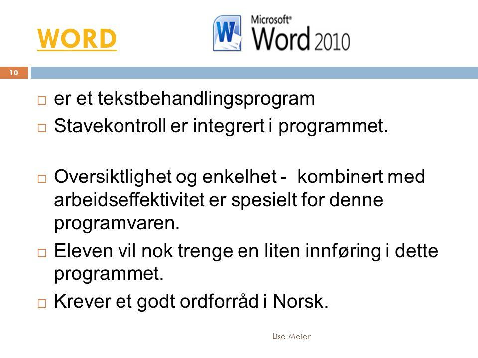 WORD Lise Meier 10  er et tekstbehandlingsprogram  Stavekontroll er integrert i programmet.