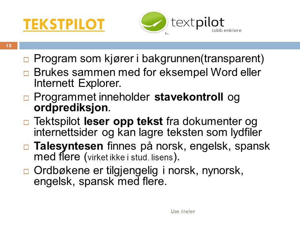 TEKSTPILOT Lise Meier 12  Program som kjører i bakgrunnen(transparent)  Brukes sammen med for eksempel Word eller Internett Explorer.