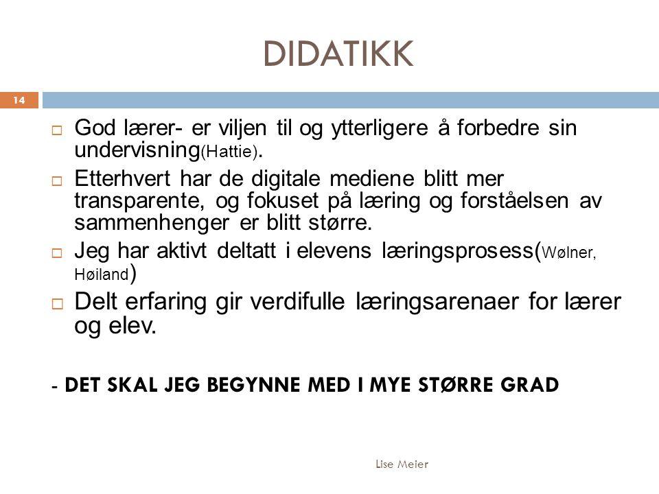 DIDATIKK Lise Meier 14  God lærer- er viljen til og ytterligere å forbedre sin undervisning (Hattie).