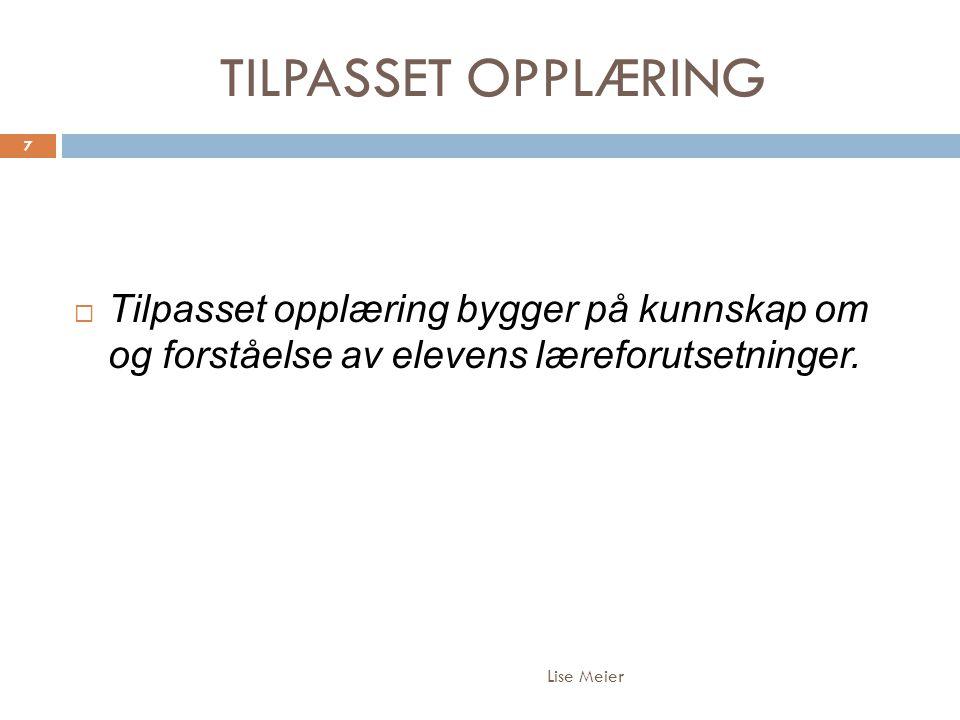 TILPASSET OPPLÆRING Lise Meier 7  Tilpasset opplæring bygger på kunnskap om og forståelse av elevens læreforutsetninger.