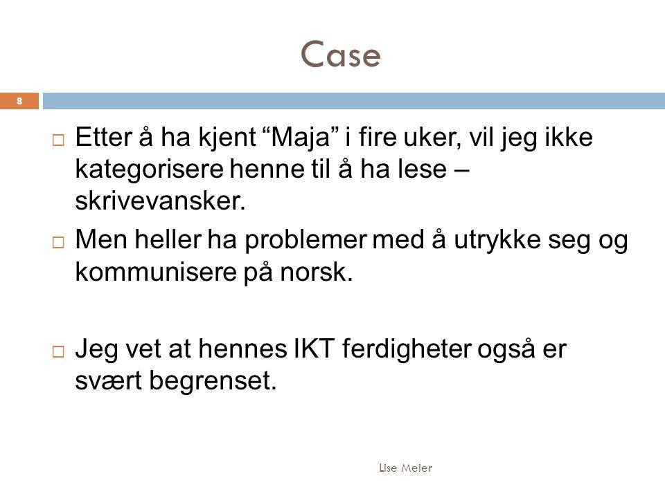 Case Lise Meier 8  Etter å ha kjent Maja i fire uker, vil jeg ikke kategorisere henne til å ha lese – skrivevansker.
