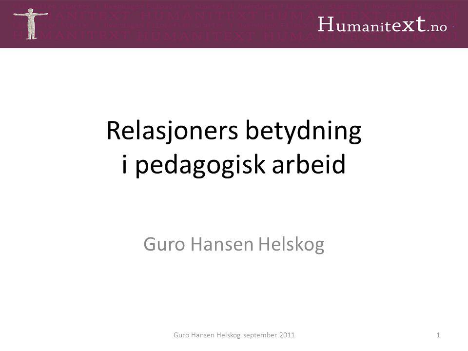 Relasjoners betydning i pedagogisk arbeid Guro Hansen Helskog 1Guro Hansen Helskog september 2011