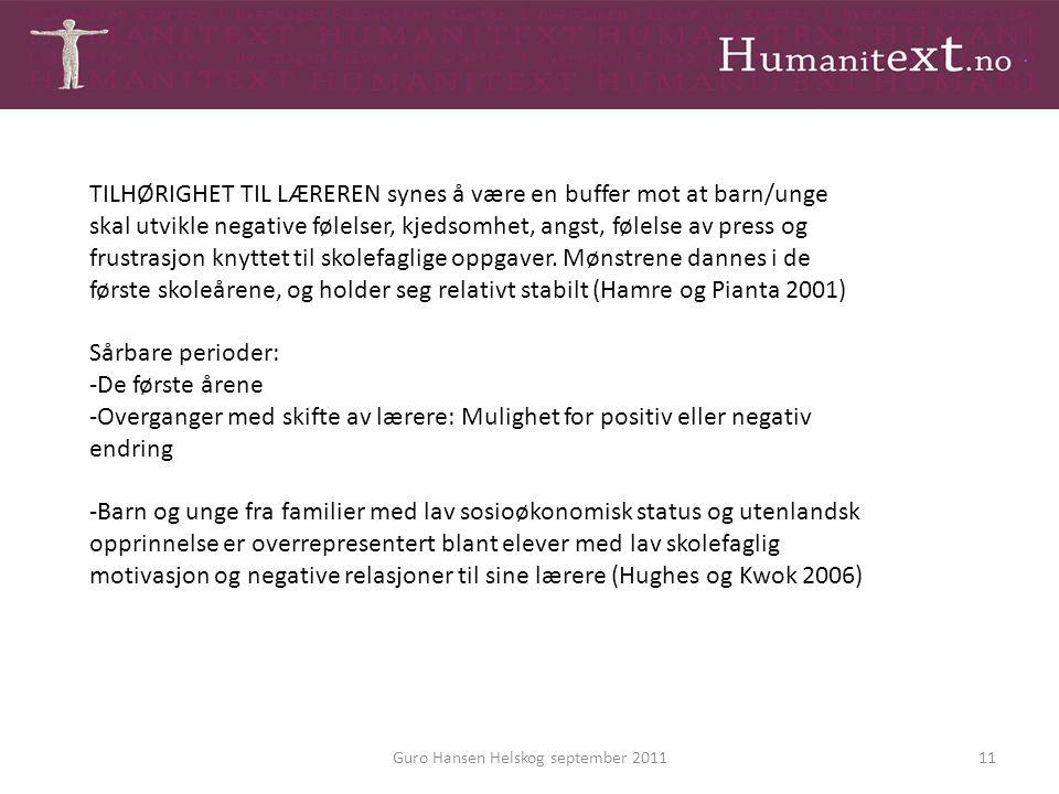 Guro Hansen Helskog september 201111 TILHØRIGHET TIL LÆREREN synes å være en buffer mot at barn/unge skal utvikle negative følelser, kjedsomhet, angst