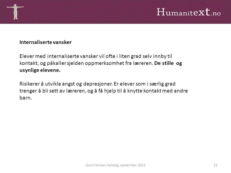 Guro Hansen Helskog september 201113 Internaliserte vansker Elever med internaliserte vansker vil ofte i liten grad selv innby til kontakt, og påkalle