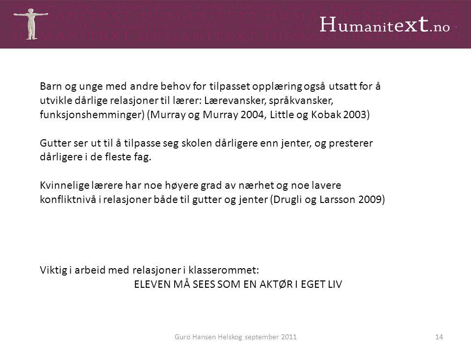 Guro Hansen Helskog september 201114 Barn og unge med andre behov for tilpasset opplæring også utsatt for å utvikle dårlige relasjoner til lærer: Lære