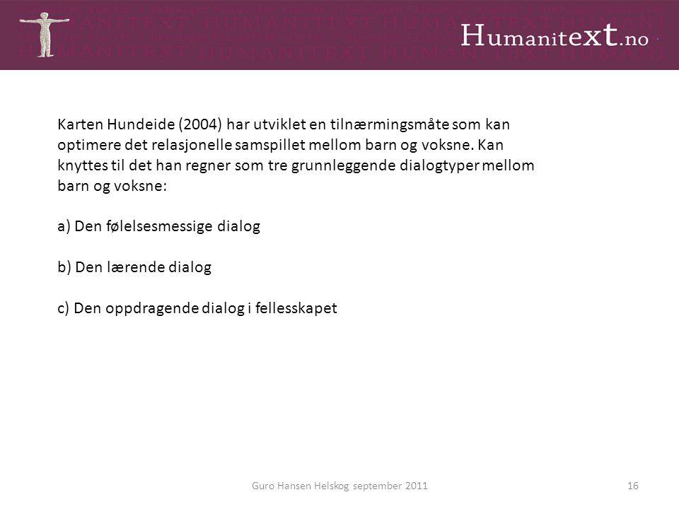 Guro Hansen Helskog september 201116 Karten Hundeide (2004) har utviklet en tilnærmingsmåte som kan optimere det relasjonelle samspillet mellom barn o