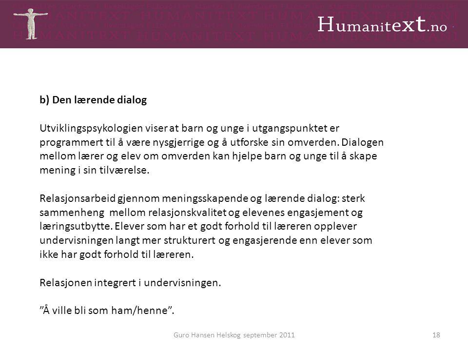 Guro Hansen Helskog september 201118 b) Den lærende dialog Utviklingspsykologien viser at barn og unge i utgangspunktet er programmert til å være nysg