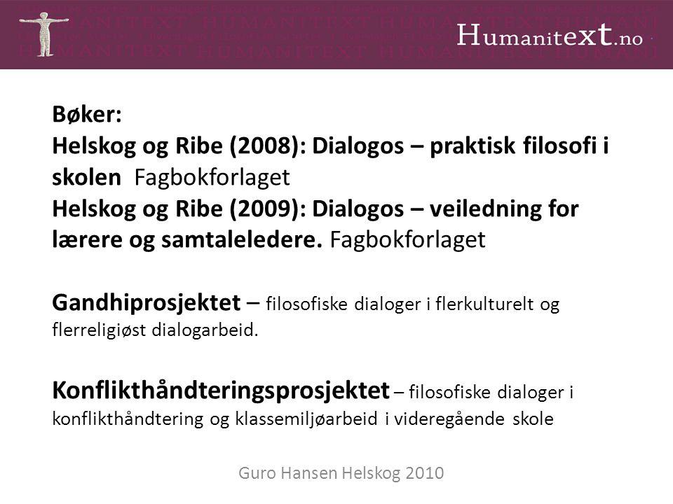 Bøker: Helskog og Ribe (2008): Dialogos – praktisk filosofi i skolen Fagbokforlaget Helskog og Ribe (2009): Dialogos – veiledning for lærere og samtal