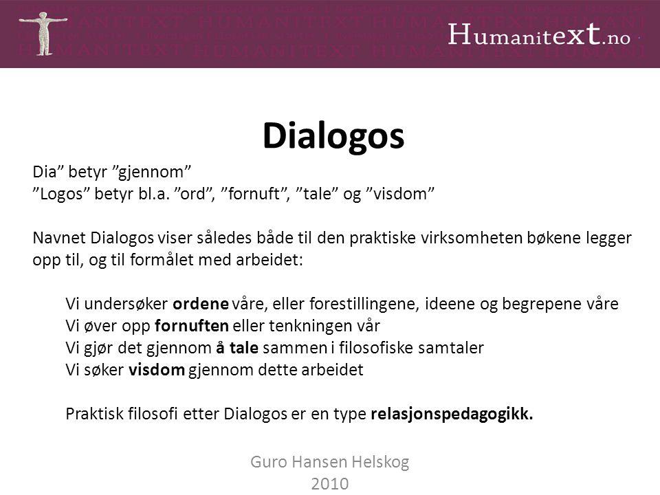 """Dialogos Guro Hansen Helskog 2010 Dia"""" betyr """"gjennom"""" """"Logos"""" betyr bl.a. """"ord"""", """"fornuft"""", """"tale"""" og """"visdom"""" Navnet Dialogos viser således både til"""