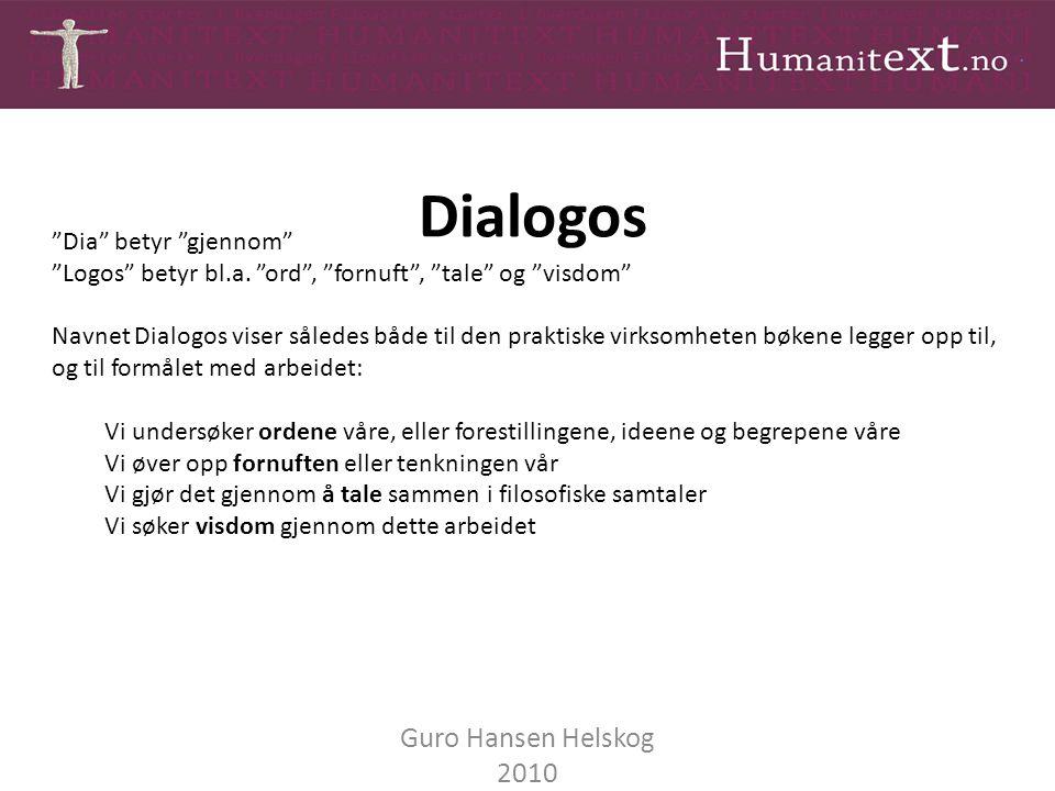 """Dialogos Guro Hansen Helskog 2010 """"Dia"""" betyr """"gjennom"""" """"Logos"""" betyr bl.a. """"ord"""", """"fornuft"""", """"tale"""" og """"visdom"""" Navnet Dialogos viser således både ti"""