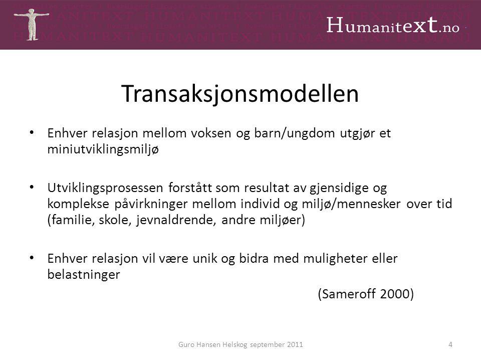 Transaksjonsmodellen Enhver relasjon mellom voksen og barn/ungdom utgjør et miniutviklingsmiljø Utviklingsprosessen forstått som resultat av gjensidig
